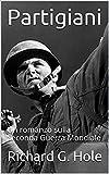 Partigiani: Un romanzo sulla Seconda Guerra Mondiale