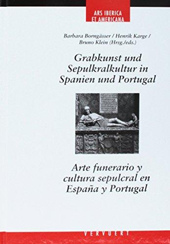 Grabkunst und Sepulkralkultur in Spain und Portugal = Arte funerario y cultura sepulcral en España y Portugal (Ars Iberica et Americana)