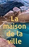 La maison de la ville (French Edition)