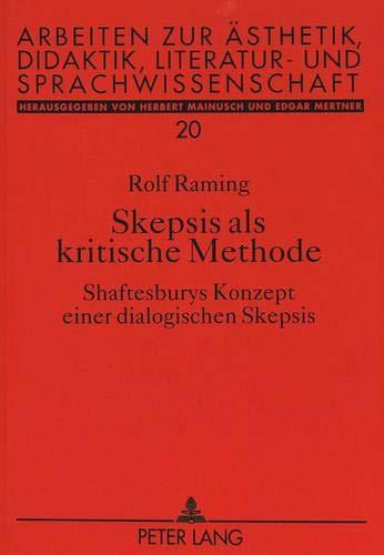 Skepsis als kritische Methode: Shaftesburys Konzept einer dialogischen Skepsis (Arbeiten zur Ästhetik, Didaktik, Literatur- und Sprachwissenschaft, Band 20)