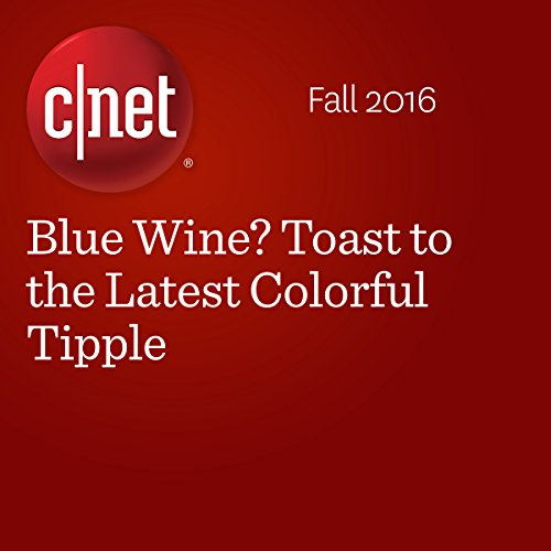 Blue Wine? Toast to the Latest Colorful Tipple audiobook cover art