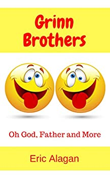 Grinn Brothers: Oh God, Father and More (Brothers Grinn Book 2) by [Eric Alagan]