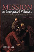 Mission as Integrated Witness: A Missional Reading of the Foot-Washing Narrative (John 13:1-38)