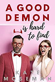 A Good Demon Is Hard to Find: A paranormal romantic comedy (Supernatural Sweethearts Book 1)