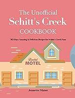 The Unofficial Schitt's Creek Cookbook: 365-Days Amazing & Delicious Recipes for Schitt's Creek Fans