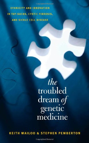The Troubled Dream of Genetic Medicine: Ethnicity and Innovation in Tay-Sachs, Cystic Fibrosis, and Sickle Cell Disease