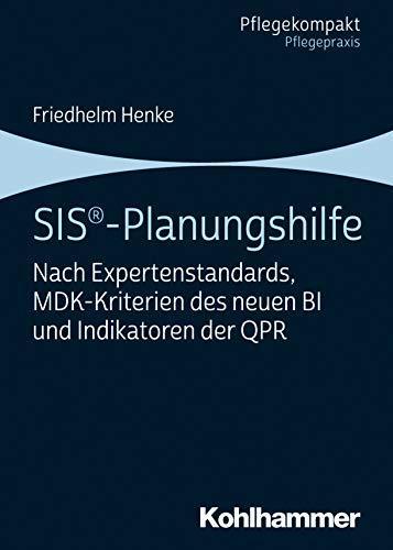 SIS®-Planungshilfe: Nach Expertenstandards, MDK-Kriterien des neuen BI und Indikatoren der QPR