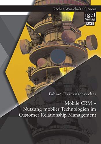 Mobile CRM – Nutzung mobiler Technologien im Customer Relationship Management