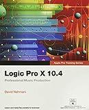 Logic Pro X 10.4 - Apple Pro Training Series: Professional Music Production