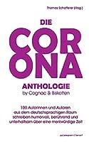 Die Corona-Anthologie.: 100 Autorinnen und Autoren schreiben humorvoll, beruehrend und unterhaltsam ueber eine merkwuerdige Zeit.