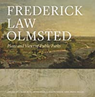 Frederick Law Olmsted: Plans and Views of Public Parks (The Papers of Frederick Law Olmsted, Supplementary)