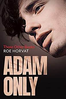 Adam Only (Those Other Books Book 2) by [Roe Horvat]