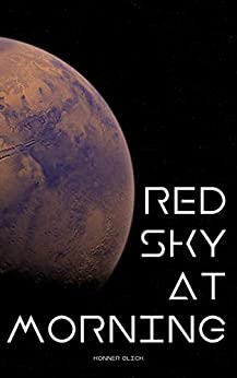 Red Sky at Morning: A Murder Mystery Between Earth and Mars by [Konner Glick]