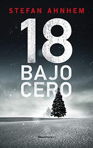 18 bajo cero (serie Fabian Risk 3) de [Stefan Ahnhem, Santiago Del Rey]