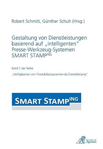 """Gestaltung von Dienstleistungen basierend auf """"intelligenten"""" Presse-Werkzeug-Systemen SMART STAMPING (Verfügbarkeit von Produktionssystemen als Dienstleistung)"""