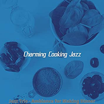 Jazz Trio - Ambiance for Making Dinner