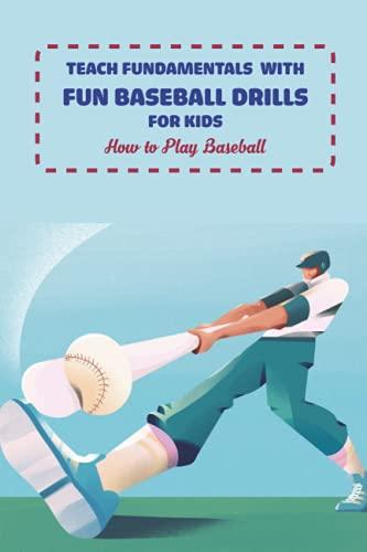 Teach Fundamentals with Fun Baseball Drills for Kids: How to Play Baseball: Big Book of Baseball
