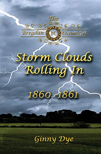 Compare Textbook Prices for Storm Clouds Rolling In # 1 in the Bregdan Chronicles Historical Fiction Romanc Volume 1  ISBN 9781544265971 by Dye, Ginny