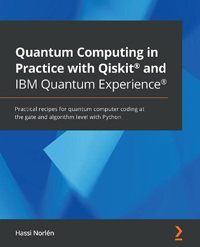 Quantum Computing in Practice with Qiskit® and IBM Quantum Experience®: Practical recipes for quantum computer coding at the gate and algorithm level with Python