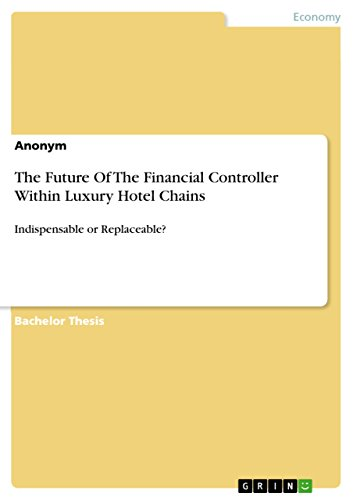 The Future Of The Financial Controller Within Luxury Hotel Chains: Indispensable or Replaceable? (English Edition)