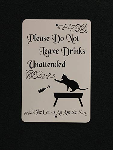 Please Do Not Leave Drinks Unattended, The Cat is an Asshole 8 Inch Wide by 12 Inch Metal Sign Indoor/Outdoor Sign