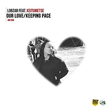 Our love,Keeping Pace (feat. Keitumetse) EP