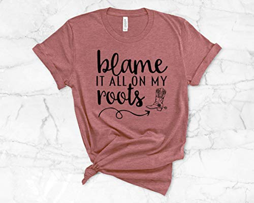 Blame it all on MY Roots Womens Cowgirl Country T Shirt, Misses unisex and Plus size tee or Tank Top