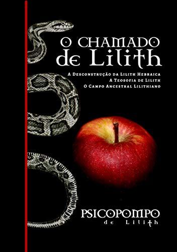 O Chamado de Lilith: A Desconstrução da Lilith Hebraica, A Teosofia de Lilith & O Campo Ancestral Lilithiano (Legado de Lilith Livro 1)