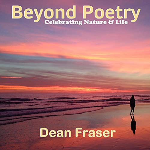 Beyond Poetry: Celebrating Nature and Life Audiobook By Dean Fraser cover art
