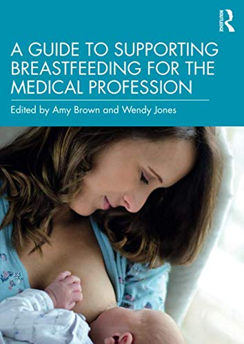 Compare Textbook Prices for A Guide to Supporting Breastfeeding for the Medical Profession 1 Edition ISBN 9780367206468 by Brown, Amy,Jones, Wendy