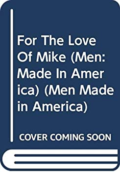 Mass Market Paperback For the Love of Mike (Men Made in America: Texas #43) Book