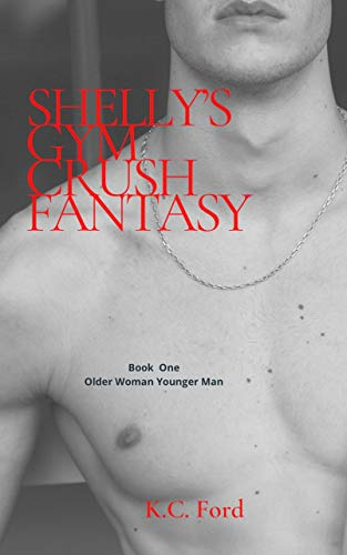 Shelly's Gym Crush Fantasy: Book One in the Steamy Older Woman Younger Man Series (Shelly's Fantasies & Desires 1) (English Edition)