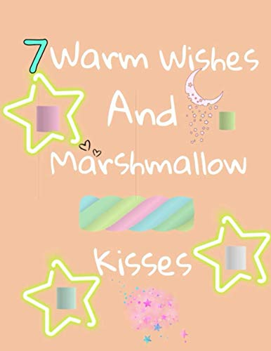7 Warm Wishes And Marshmallow Kisses: Hot Chocolate Mug For Boys And Girls Age 7 Years Old - Art Sketchbook Sketchpad Activity Book For Kids To Draw ... | Sketchbook Gift ( 8.5 x 11-120 pages)