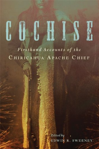 Cochise: Firsthand Accounts of the Chiricahua Apache Chief (English Edition) PDF Books