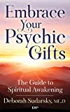Embrace Your Psychic Gifts: The Guide to Spiritual Awakening