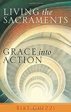 Living the Sacraments: Grace Into Action