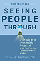 Seeing People Through: Unleash Your Leadership Potential with the Process Communication Model®