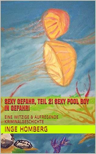 SEXY GEFAHR, TEIL 2! SEXY POOL BOY IN GEFAHR!: EINE WITZIGE & AUFREGENDE KRIMINALGESCHICHTE (SEXY GEFAHR!)