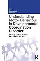 Understanding Motor Behaviour in Developmental Coordination Disorder (Current Issues in Developmental Psychology)
