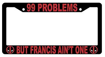 SMXIN 99 Problems But Francis Ain t One Black Metal License Plate Frame Deadpool