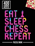 Eat Sleep Chess Repeat Sudoku Exercise Both Sides of the Brain Puzzle Book: 400 Challenging Puzzles