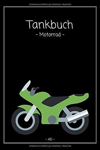 Tankbuch - Motorrad -: Tankheft A6 - kompakt   Spritverbrauch im Blick   tabellarische Dokumentation von 850 Tankvorgängen   Tanknotizbuch