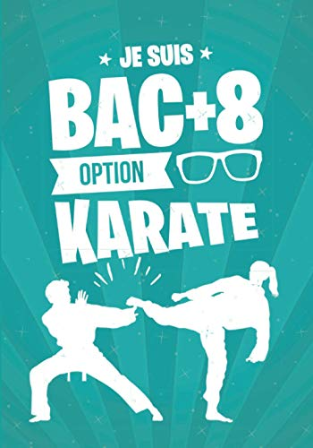 Je suis BAC+8 option KARATE: cadeau original et personnalisé, cahier parfait pour prise de notes, croquis, organiser, planifier