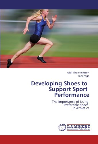Developing Shoes to Support Sport Performance: The Importance of Using Preferable Shoes in Athletics