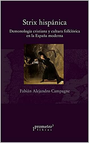 Strix hispánica: Demonología cristiana y cultura folklórica en la España moderna (Spanish Edition)