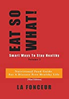 Eat So What! Smart Ways to Stay Healthy Volume 2 (Full Color Print)