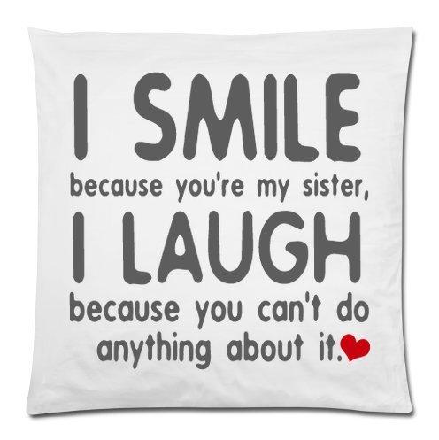 Funny quotes-i sonrisa porque eres mi hermana, I laugh porque no puedes hacer nada acerca de él. Con cremallera lateral doble funda de cojín, funda de almohada, cojín, 18x 18inch, regalo especial cumpleaños/Navidad/día de Acción de Gracias regalo