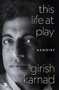 This Life At Play: Memoirs by [Girish Karnad, Srinath Perur]