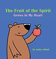 The Fruit of the Spirit Grows in My Heart