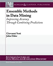Ensemble Methods in Data Mining: Improving Accuracy Through Combining Predictions (Synthesis Lectures on Data Mining and Knowledge Discovery)